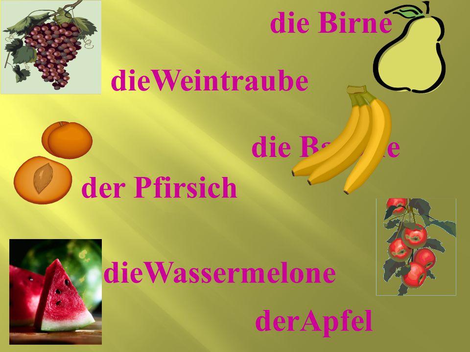 die Birne dieWeintraube die Banane der Pfirsich dieWassermelone derApfel
