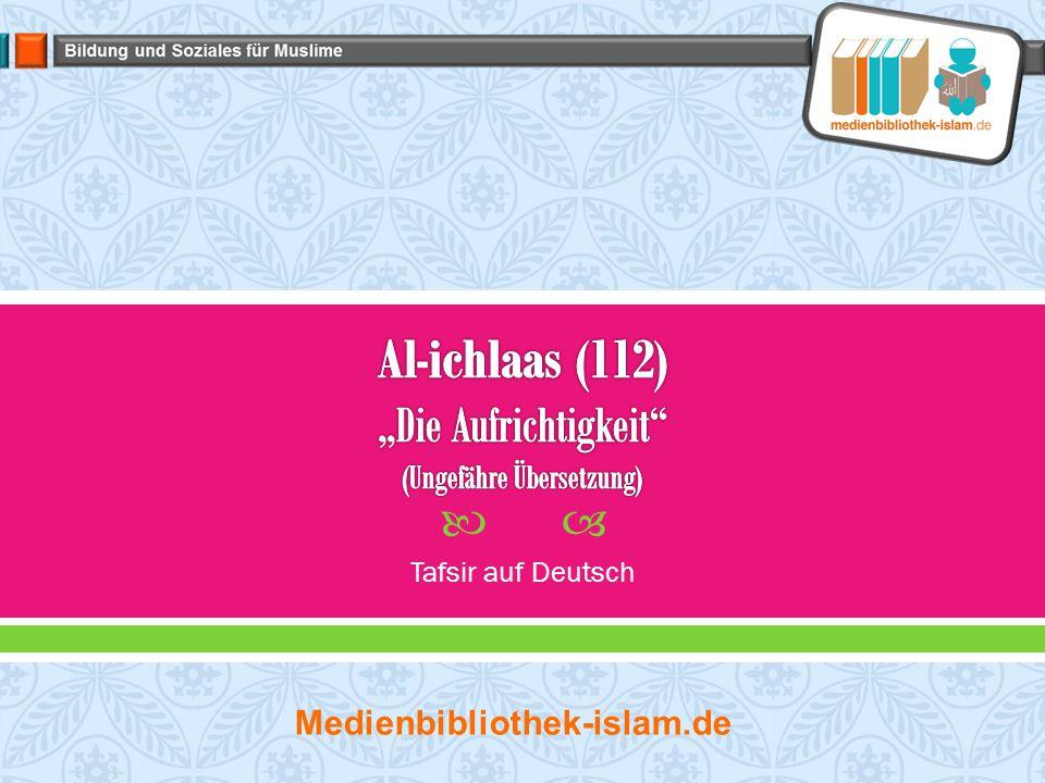 """Al-ichlaas (112) """"Die Aufrichtigkeit (Ungefähre Übersetzung)"""