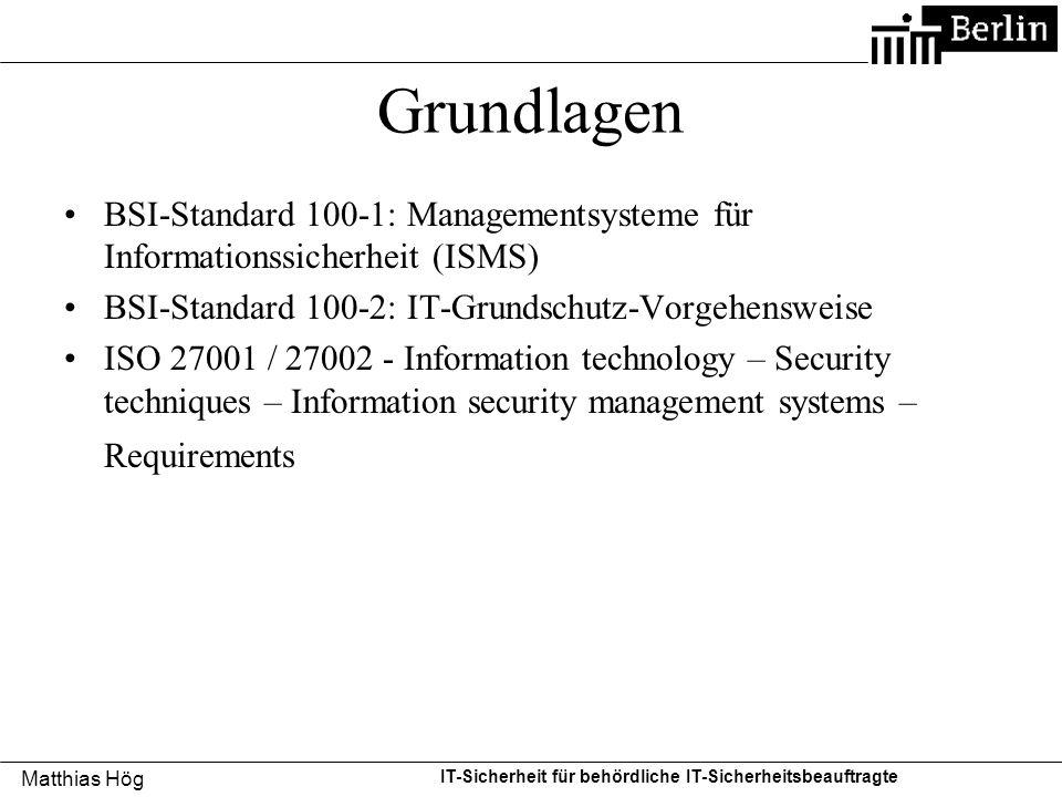 Grundlagen BSI-Standard 100-1: Managementsysteme für Informationssicherheit (ISMS) BSI-Standard 100-2: IT-Grundschutz-Vorgehensweise.