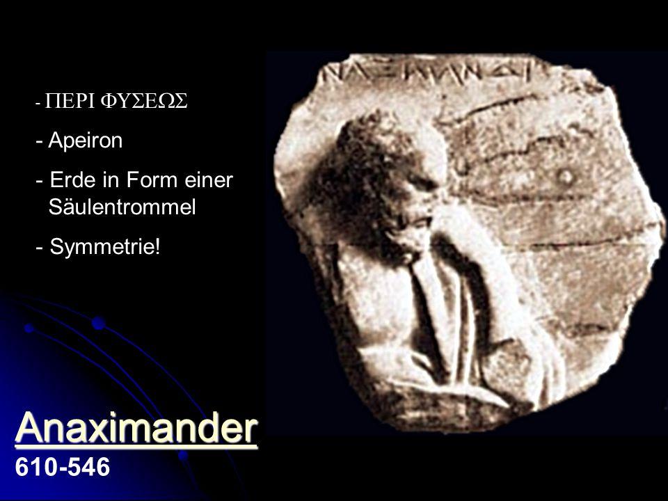 Anaximander 610-546 Apeiron Erde in Form einer Säulentrommel