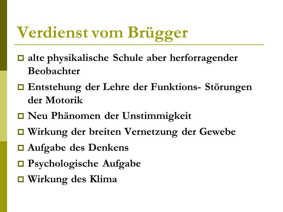 Verdienst vom Brügger alte physikalische Schule aber herforragender Beobachter. Entstehung der Lehre der Funktions- Störungen der Motorik.