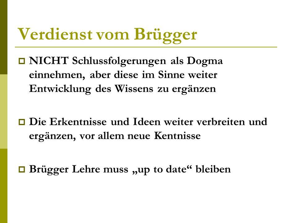 Verdienst vom Brügger NICHT Schlussfolgerungen als Dogma einnehmen, aber diese im Sinne weiter Entwicklung des Wissens zu ergänzen.