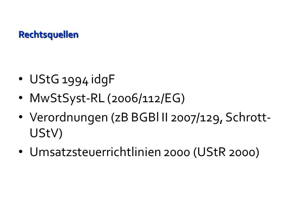 Verordnungen (zB BGBl II 2007/129, Schrott-UStV)