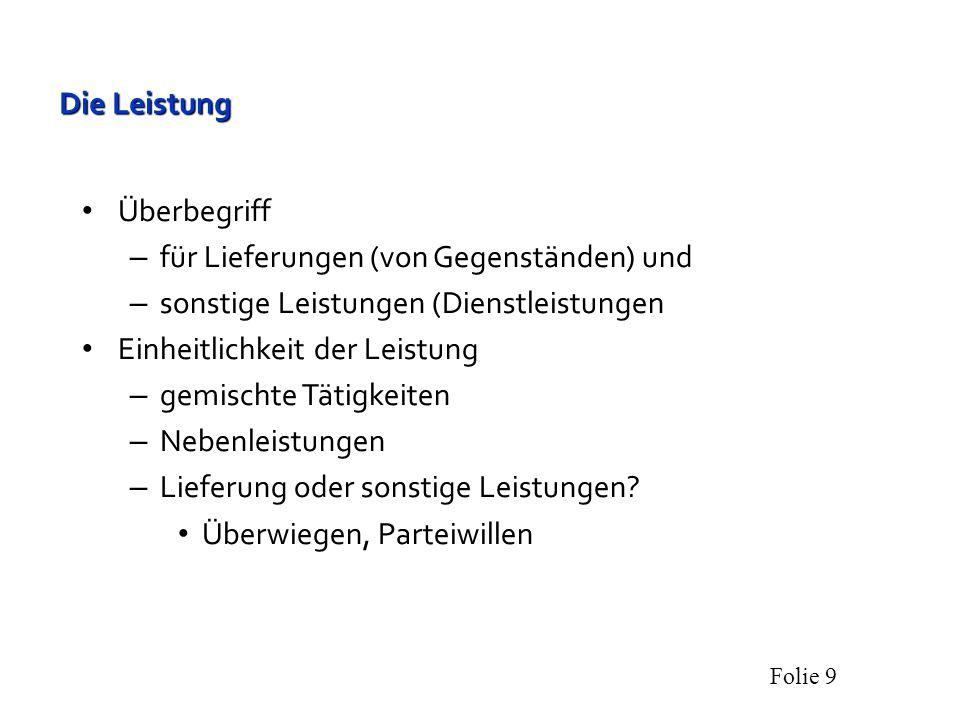 Die Leistung Überbegriff. für Lieferungen (von Gegenständen) und. sonstige Leistungen (Dienstleistungen.