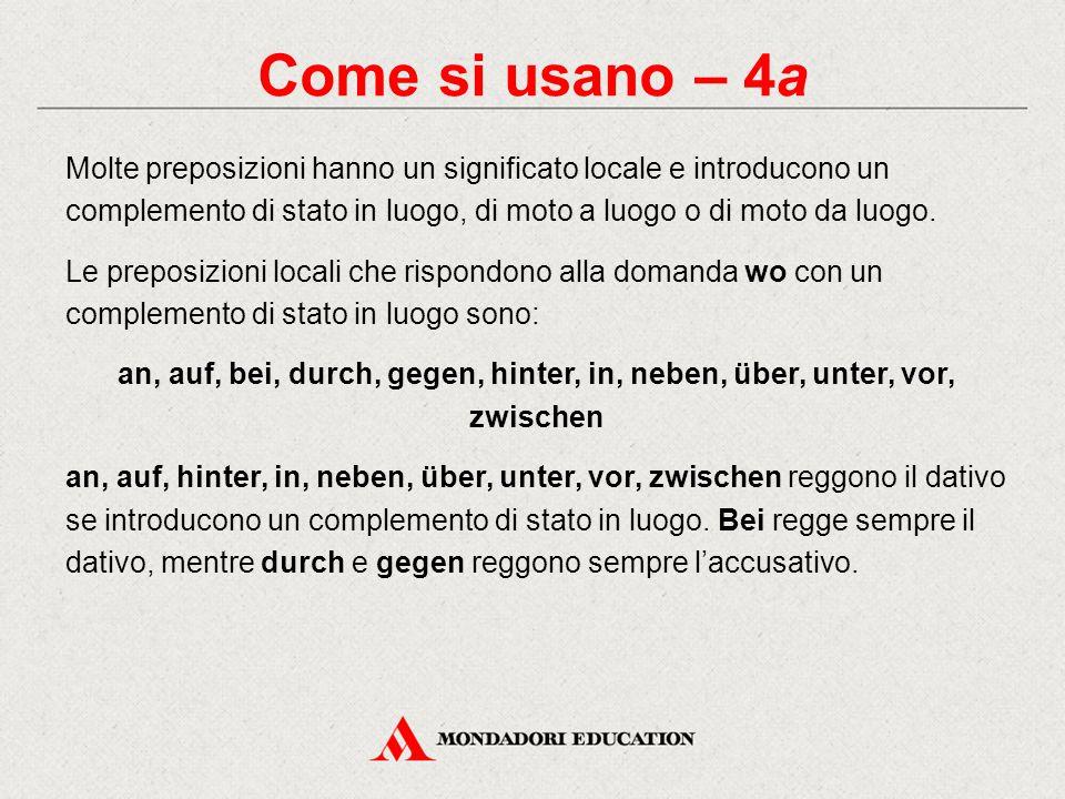 Come si usano – 4a Molte preposizioni hanno un significato locale e introducono un complemento di stato in luogo, di moto a luogo o di moto da luogo.