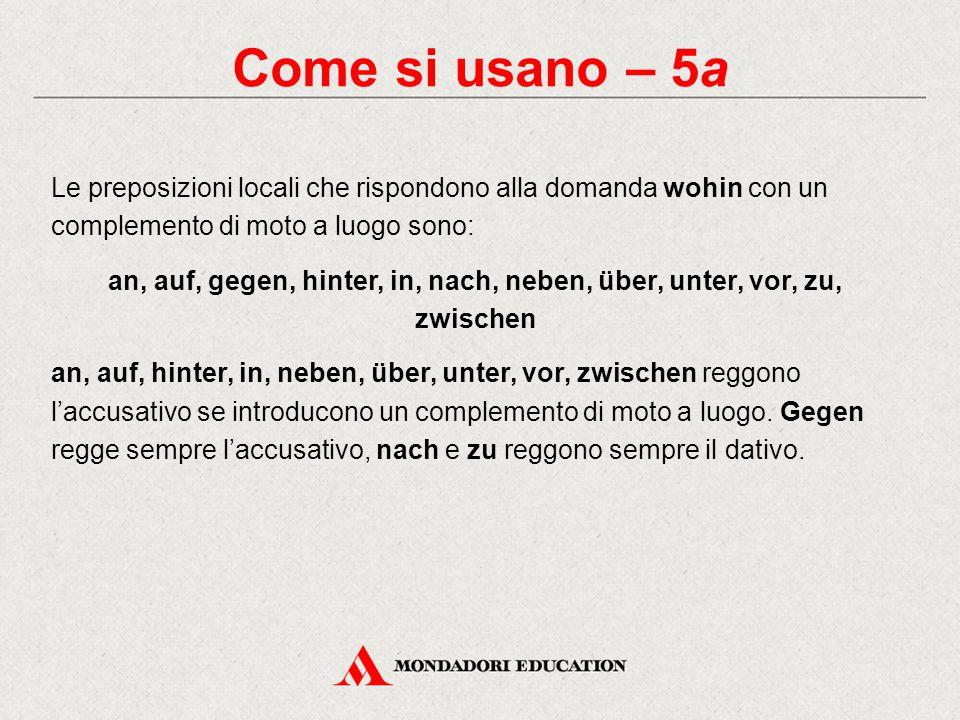 Come si usano – 5a Le preposizioni locali che rispondono alla domanda wohin con un complemento di moto a luogo sono: