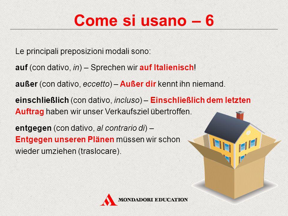 Come si usano – 6 Le principali preposizioni modali sono:
