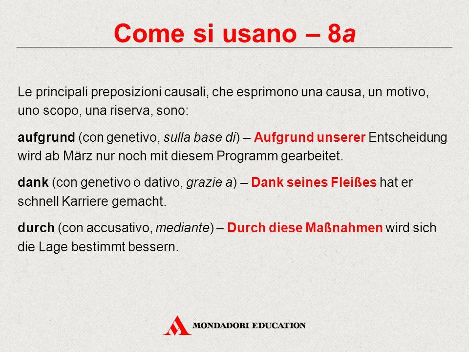 Come si usano – 8a Le principali preposizioni causali, che esprimono una causa, un motivo, uno scopo, una riserva, sono: