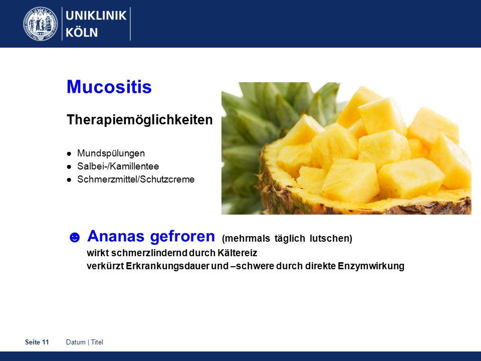 Mucositis ☻ Ananas gefroren (mehrmals täglich lutschen)