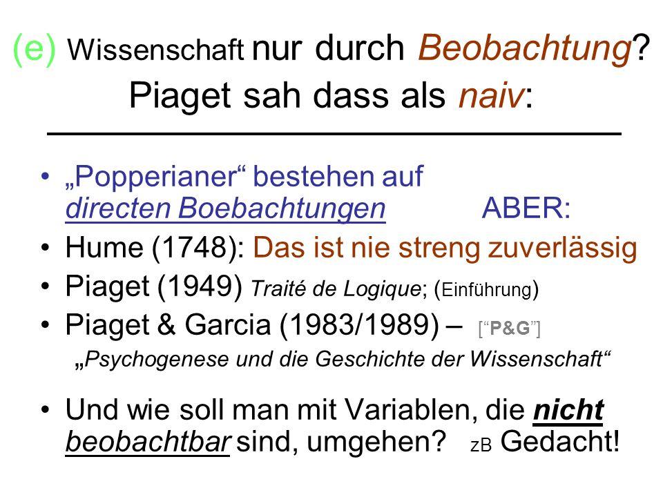 (e) Wissenschaft nur durch Beobachtung Piaget sah dass als naiv: