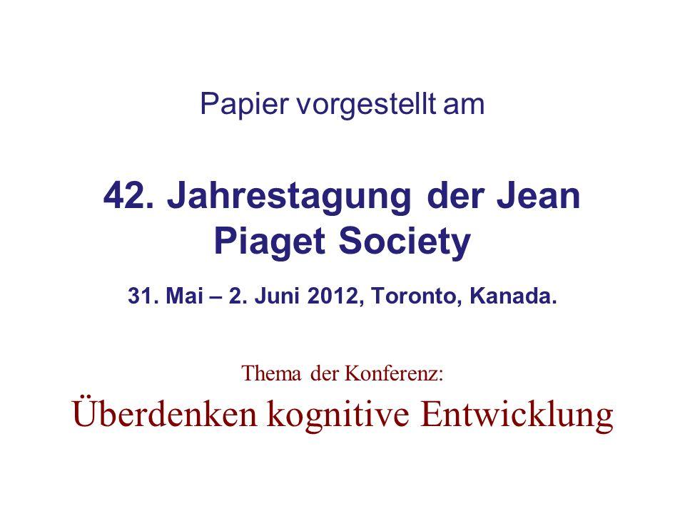 Papier vorgestellt am 42. Jahrestagung der Jean Piaget Society 31