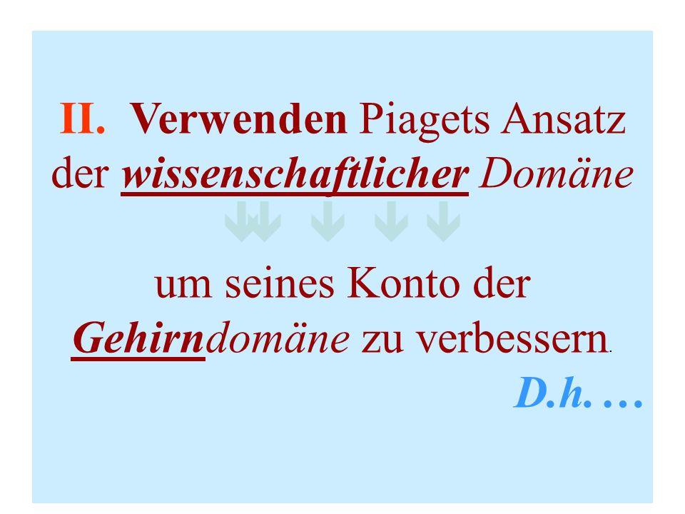II. Verwenden Piagets Ansatz der wissenschaftlicher Domäne