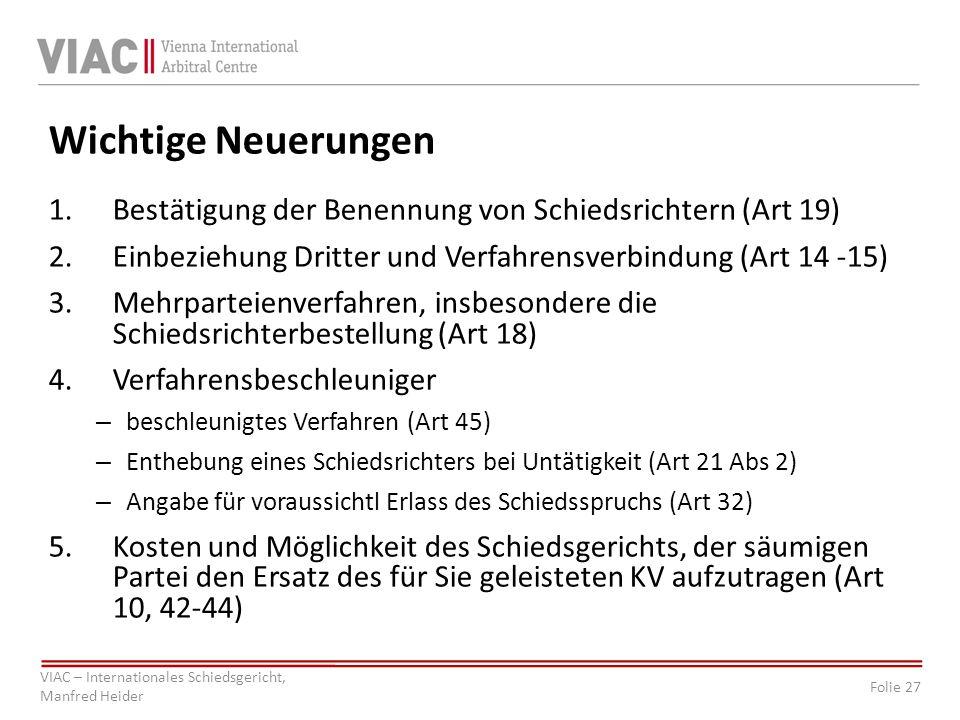 Wichtige Neuerungen Bestätigung der Benennung von Schiedsrichtern (Art 19) Einbeziehung Dritter und Verfahrensverbindung (Art 14 -15)