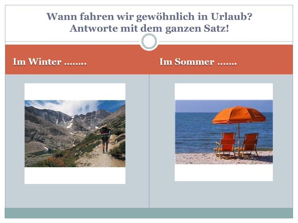 Wann fahren wir gewöhnlich in Urlaub Antworte mit dem ganzen Satz!