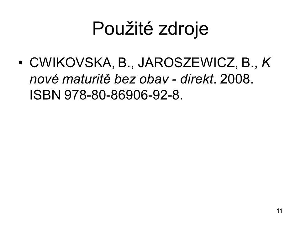 Použité zdroje CWIKOVSKA, B., JAROSZEWICZ, B., K nové maturitě bez obav - direkt.