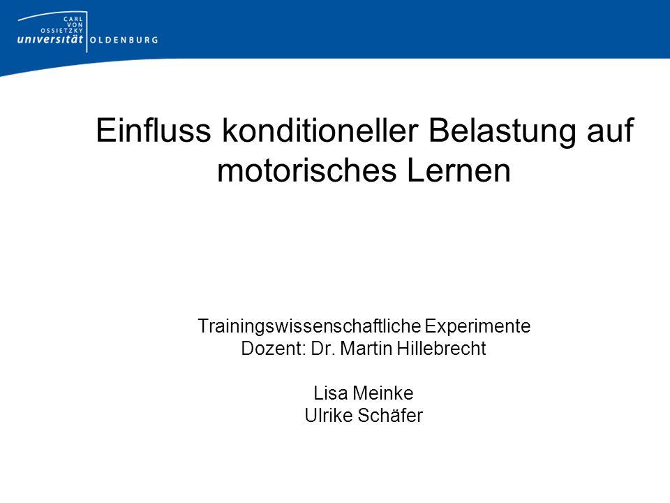 Einfluss konditioneller Belastung auf motorisches Lernen Trainingswissenschaftliche Experimente Dozent: Dr.