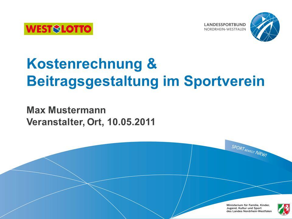 Kostenrechnung & Beitragsgestaltung im Sportverein Max Mustermann Veranstalter, Ort, 10.05.2011