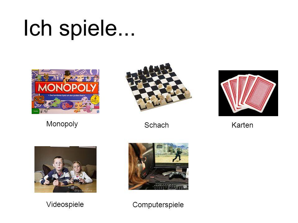 Ich spiele... Monopoly Schach Karten Videospiele Computerspiele