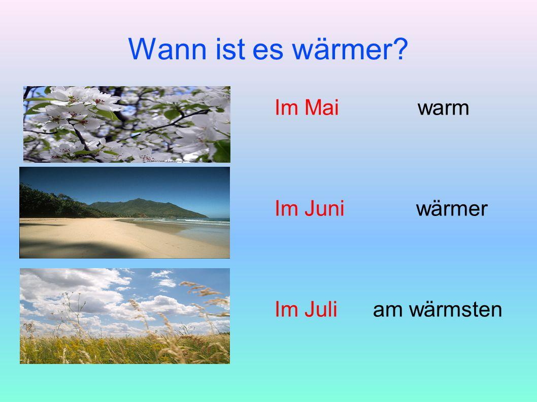 Wann ist es wärmer Im Mai warm Im Juni wärmer Im Juli am wärmsten