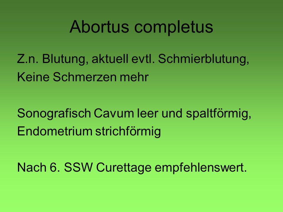 Abortus completus Z.n. Blutung, aktuell evtl. Schmierblutung,