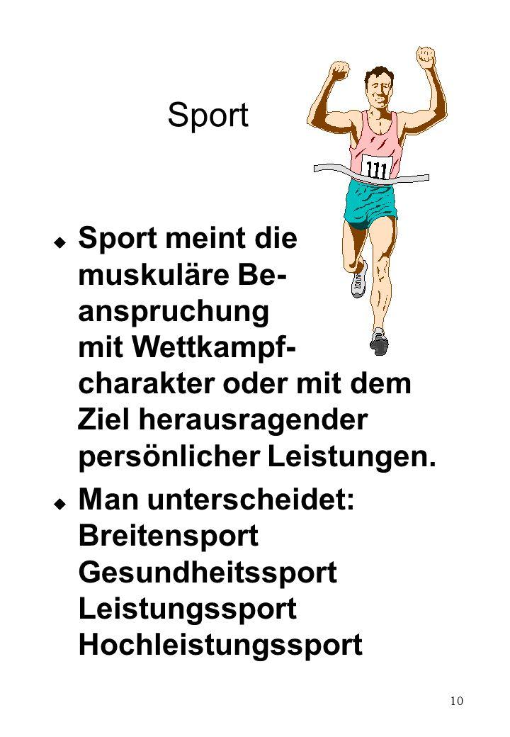 Sport Sport meint die muskuläre Be- anspruchung mit Wettkampf- charakter oder mit dem Ziel herausragender persönlicher Leistungen.