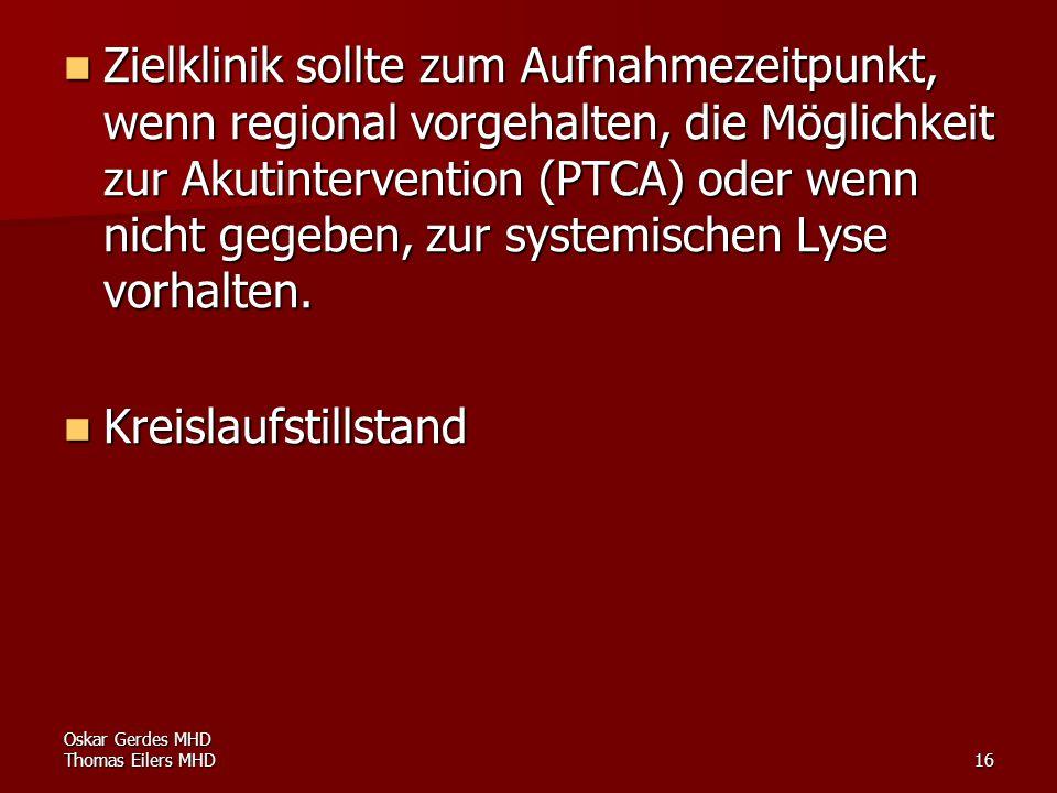Zielklinik sollte zum Aufnahmezeitpunkt, wenn regional vorgehalten, die Möglichkeit zur Akutintervention (PTCA) oder wenn nicht gegeben, zur systemischen Lyse vorhalten.