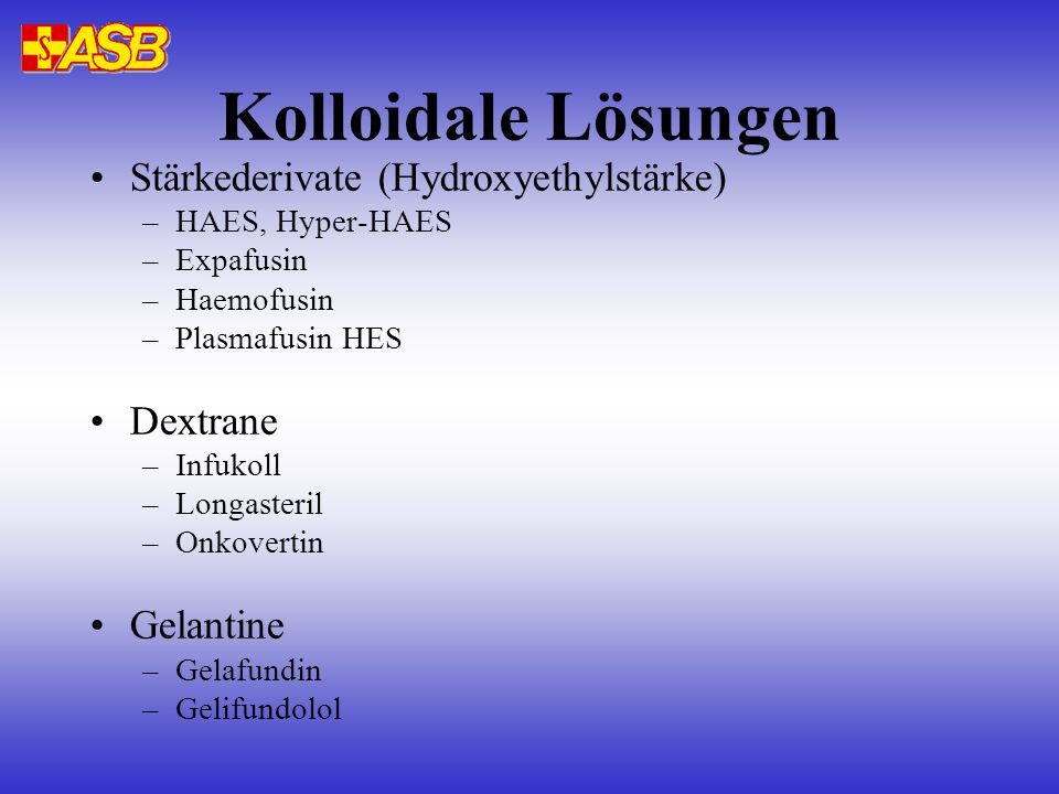 Kolloidale Lösungen Stärkederivate (Hydroxyethylstärke) Dextrane