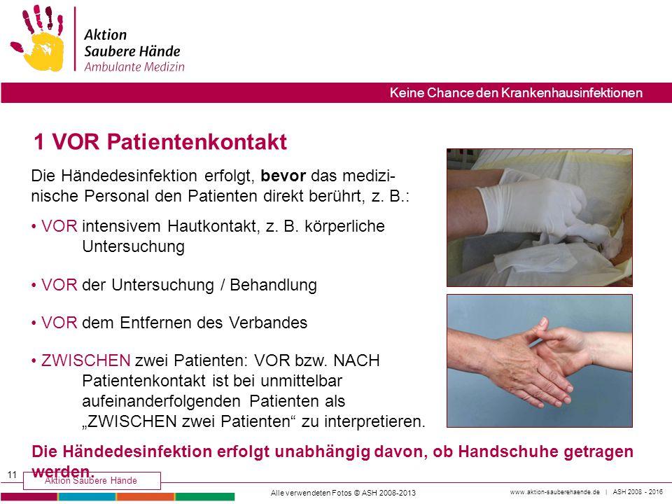 1 VOR Patientenkontakt Die Händedesinfektion erfolgt, bevor das medizi-nische Personal den Patienten direkt berührt, z. B.: