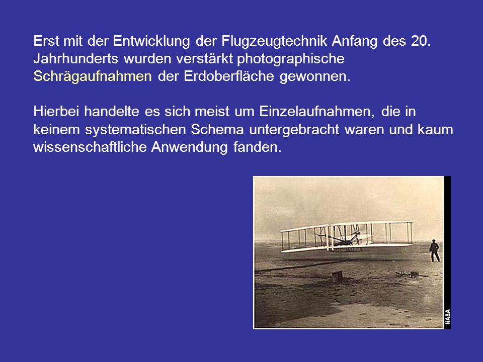 Erst mit der Entwicklung der Flugzeugtechnik Anfang des 20