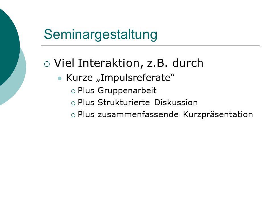 """Seminargestaltung Viel Interaktion, z.B. durch Kurze """"Impulsreferate"""