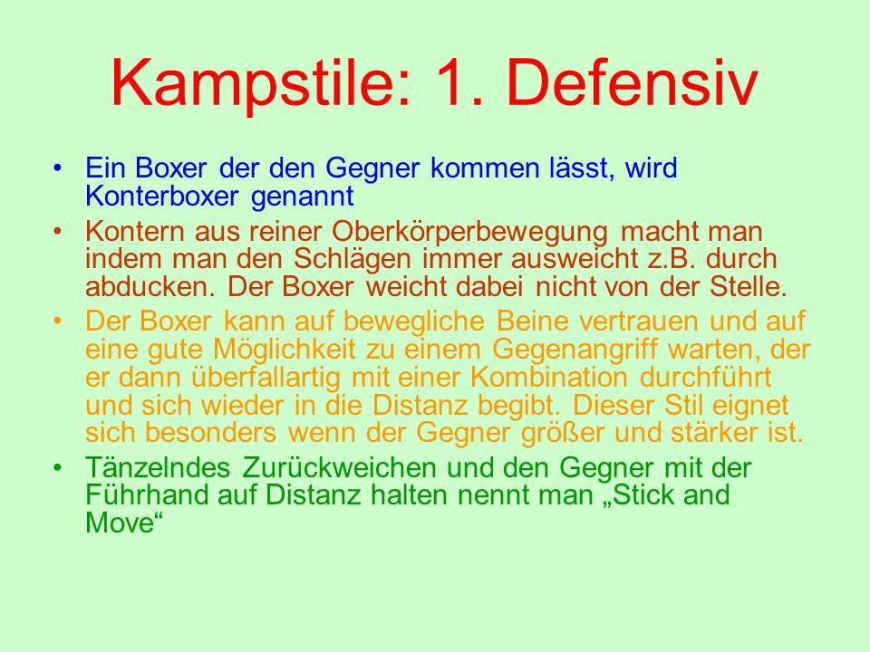Kampstile: 1. Defensiv Ein Boxer der den Gegner kommen lässt, wird Konterboxer genannt.