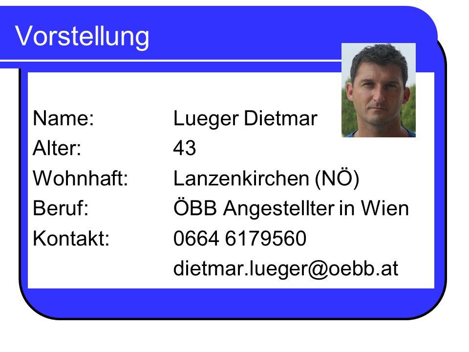Vorstellung Name: Lueger Dietmar Alter: 43