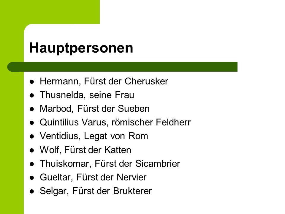 Hauptpersonen Hermann, Fürst der Cherusker Thusnelda, seine Frau