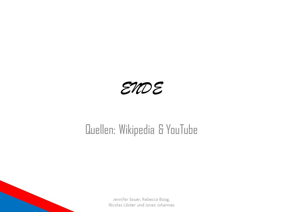 Quellen: Wikipedia & YouTube