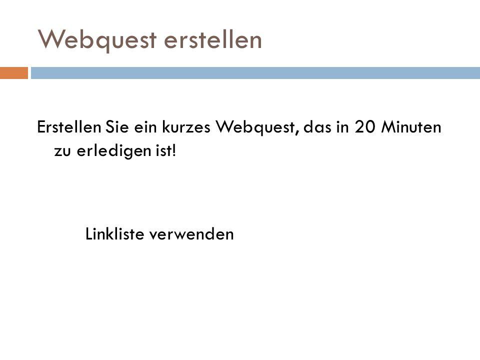 Webquest erstellen Erstellen Sie ein kurzes Webquest, das in 20 Minuten zu erledigen ist.
