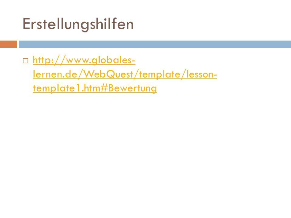 Erstellungshilfen http://www.globales- lernen.de/WebQuest/template/lesson- template1.htm#Bewertung