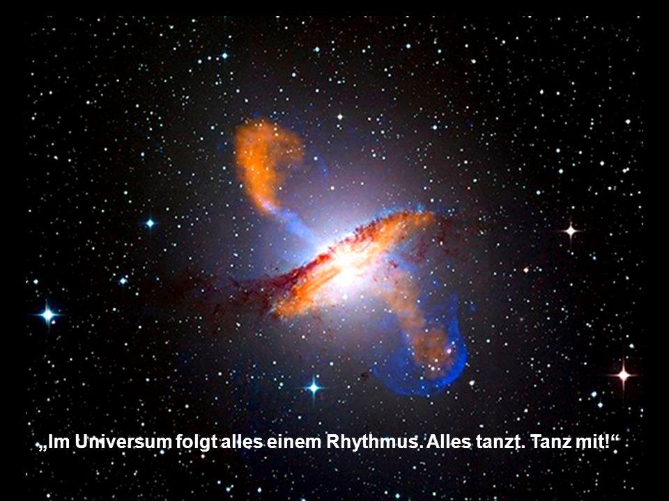 """""""Im Universum folgt alles einem Rhythmus. Alles tanzt. Tanz mit!"""