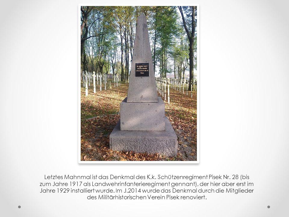 Letztes Mahnmal ist das Denkmal des K. k. Schützenregiment Pisek Nr