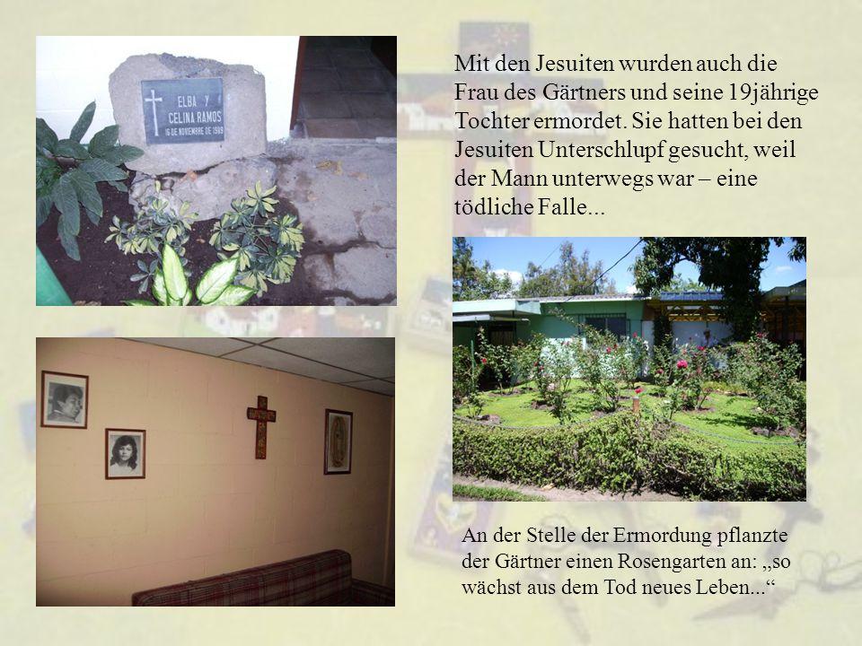 Mit den Jesuiten wurden auch die Frau des Gärtners und seine 19jährige Tochter ermordet. Sie hatten bei den Jesuiten Unterschlupf gesucht, weil der Mann unterwegs war – eine tödliche Falle...