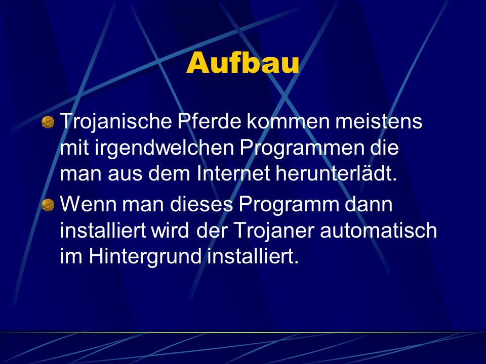 Aufbau Trojanische Pferde kommen meistens mit irgendwelchen Programmen die man aus dem Internet herunterlädt.