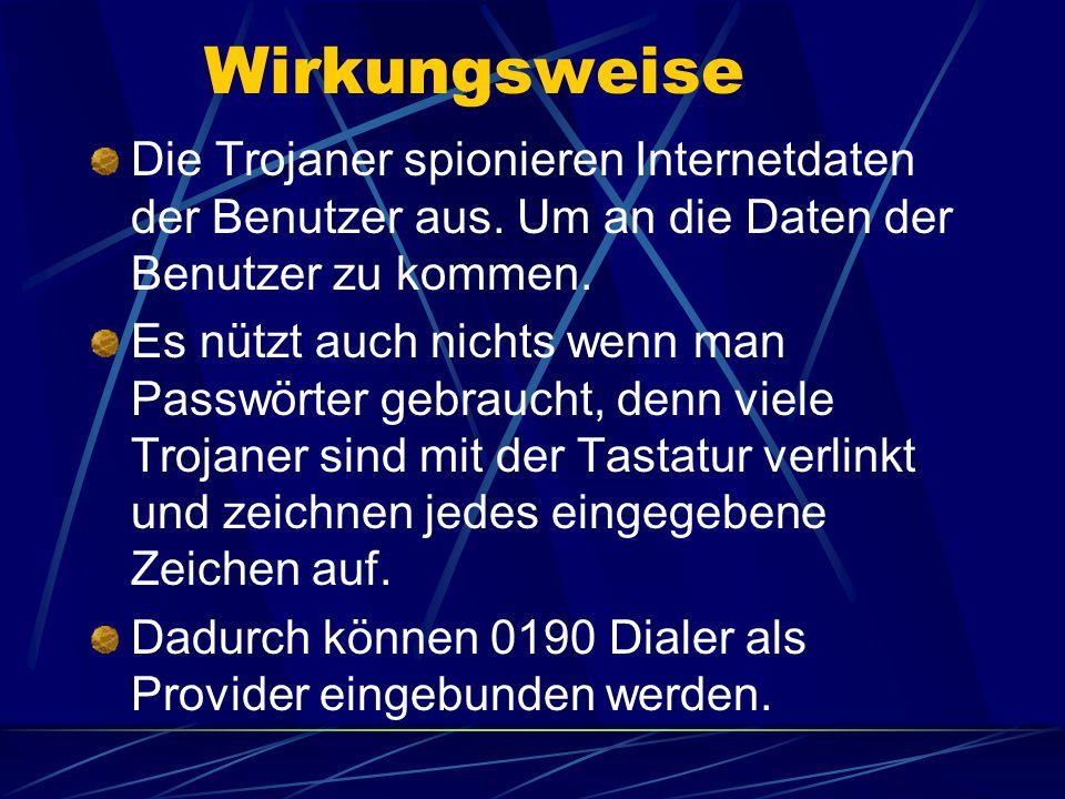 Wirkungsweise Die Trojaner spionieren Internetdaten der Benutzer aus. Um an die Daten der Benutzer zu kommen.