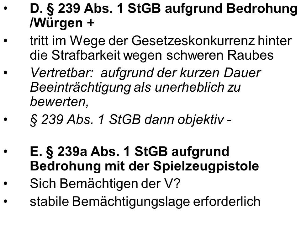 D. § 239 Abs. 1 StGB aufgrund Bedrohung /Würgen +