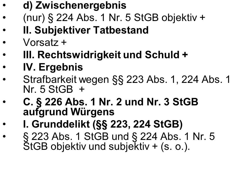 d) Zwischenergebnis (nur) § 224 Abs. 1 Nr. 5 StGB objektiv + II. Subjektiver Tatbestand. Vorsatz +