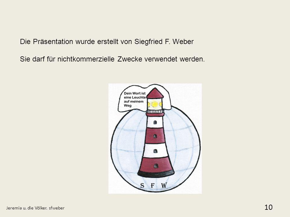 Die Präsentation wurde erstellt von Siegfried F. Weber