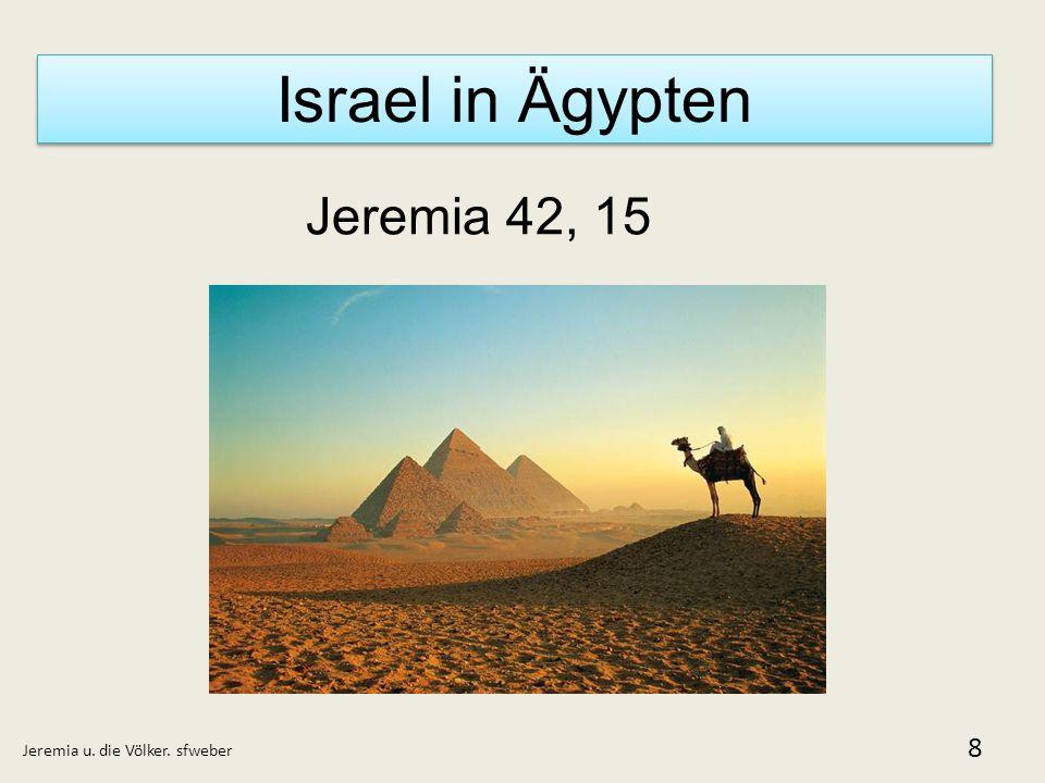 Israel in Ägypten Jeremia 42, 15 Jeremia u. die Völker. sfweber