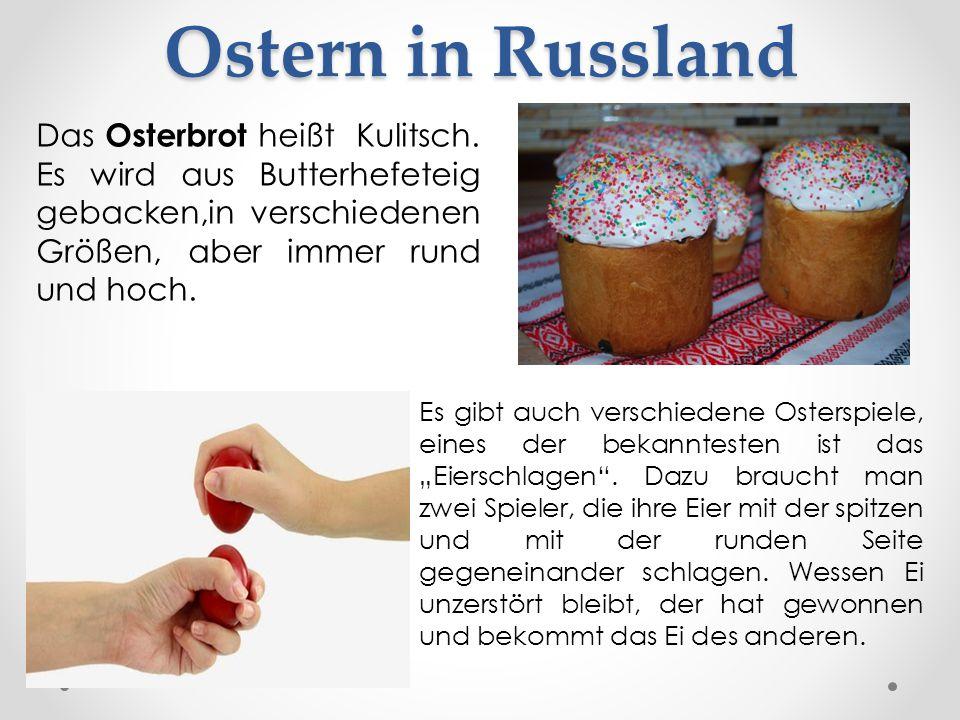 Ostern in Russland Das Osterbrot heißt Kulitsch. Es wird aus Butterhefeteig gebacken,in verschiedenen Größen, aber immer rund und hoch.