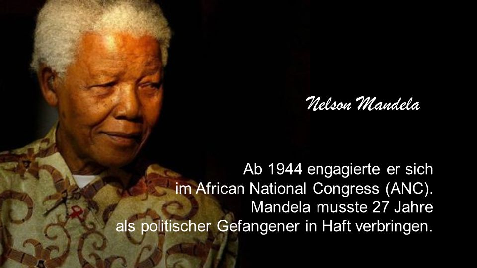 Nelson Mandela Ab 1944 engagierte er sich