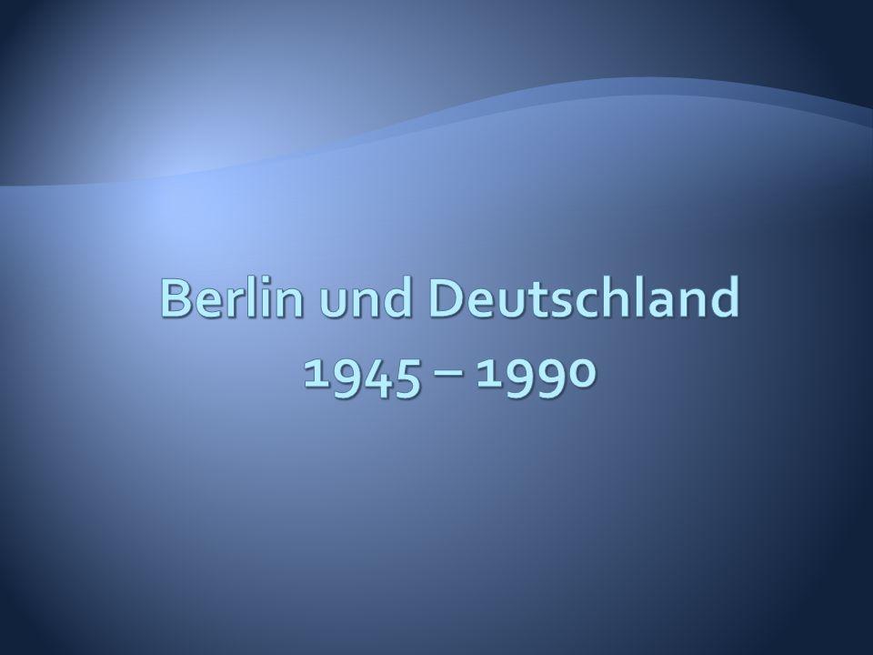 Berlin und Deutschland 1945 – 1990