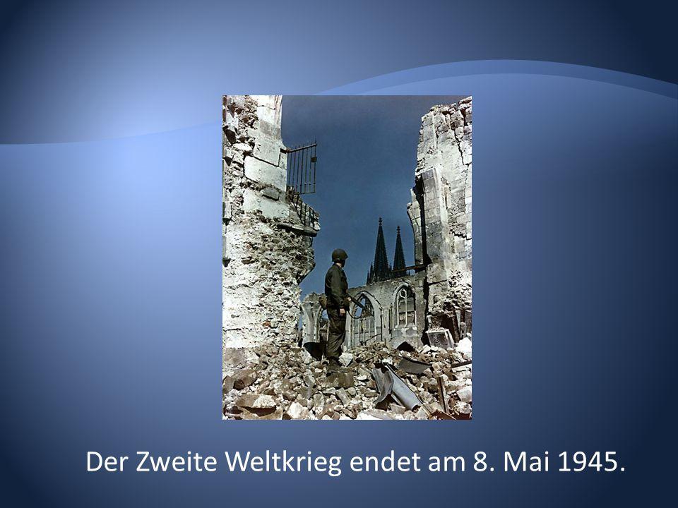 Der Zweite Weltkrieg endet am 8. Mai 1945.