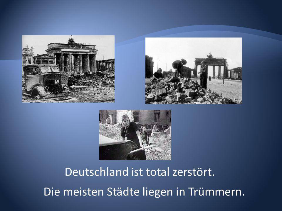Deutschland ist total zerstört.
